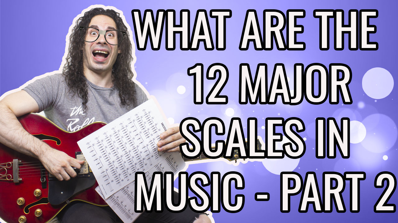 What are the 12 major scales in music? PART 2