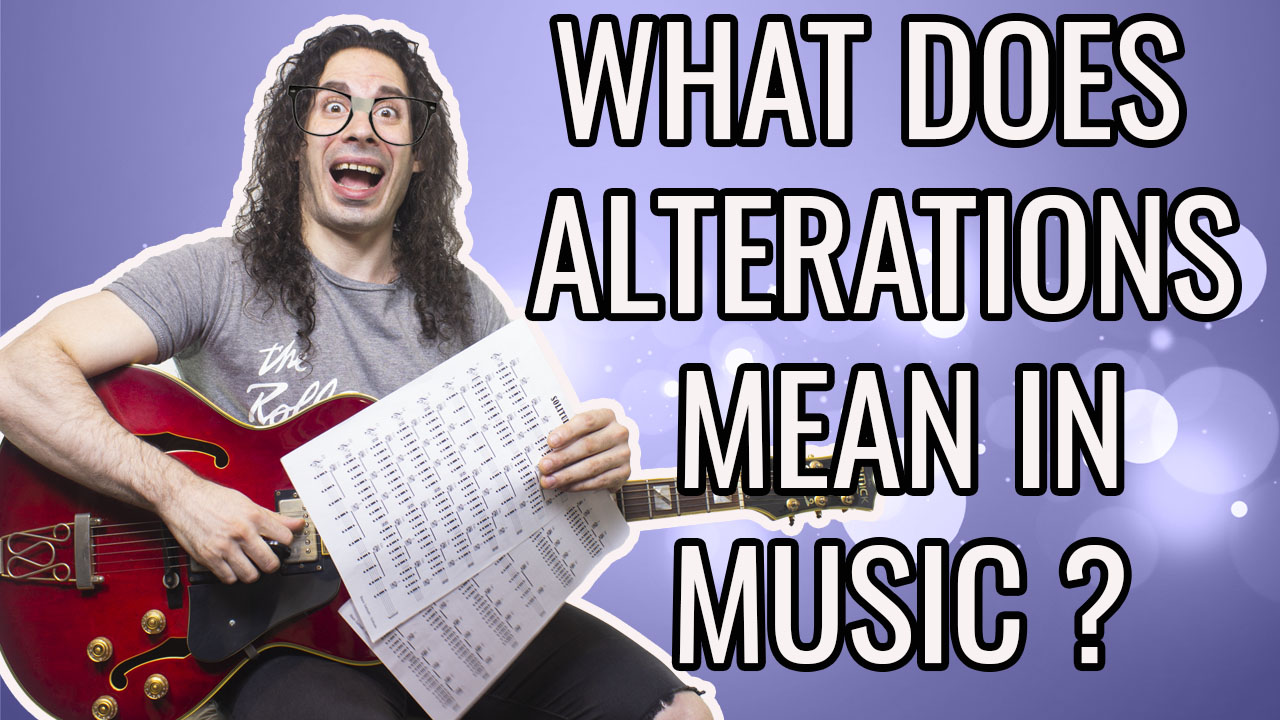 What does Alterations mean in music?